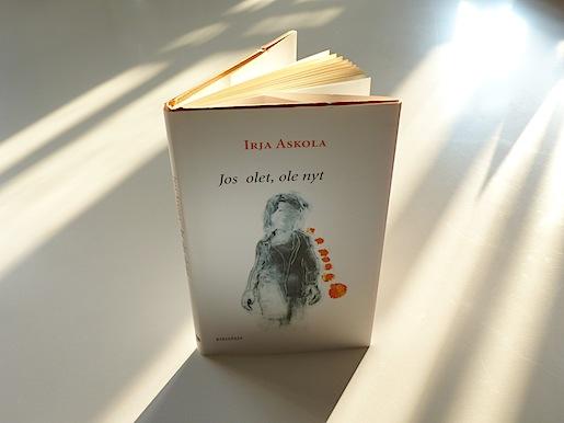 Irja Askola: Jos olet, ole nyt (Kirjapaja 2006)